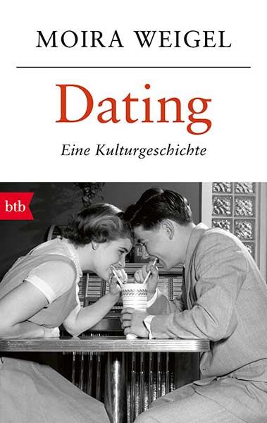 Moira Weigel Dating. Eine Kulturgeschichte